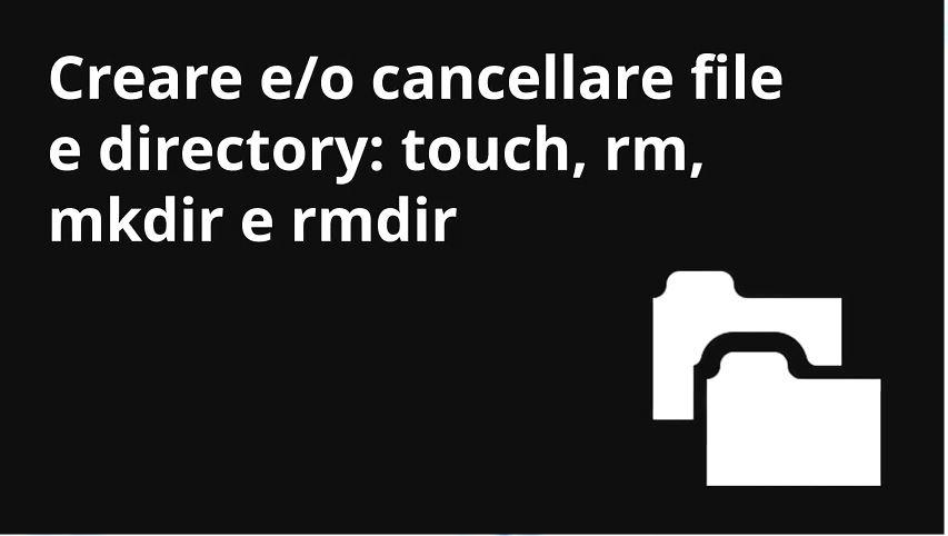 LINUX: Comandi touch, rm, mkdir e rmdir